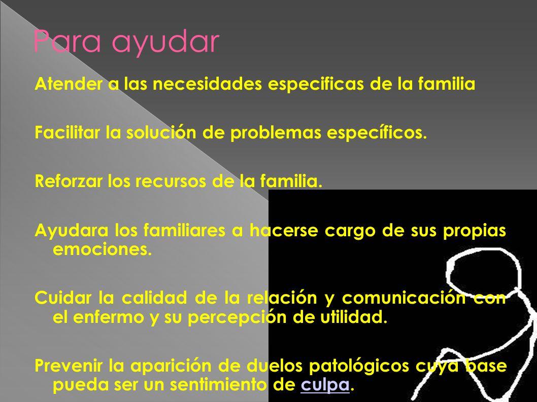 Para ayudar Atender a las necesidades especificas de la familia Facilitar la solución de problemas específicos. Reforzar los recursos de la familia. A