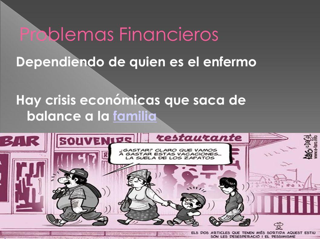 Problemas Financieros Dependiendo de quien es el enfermo Hay crisis económicas que saca de balance a la familiafamilia