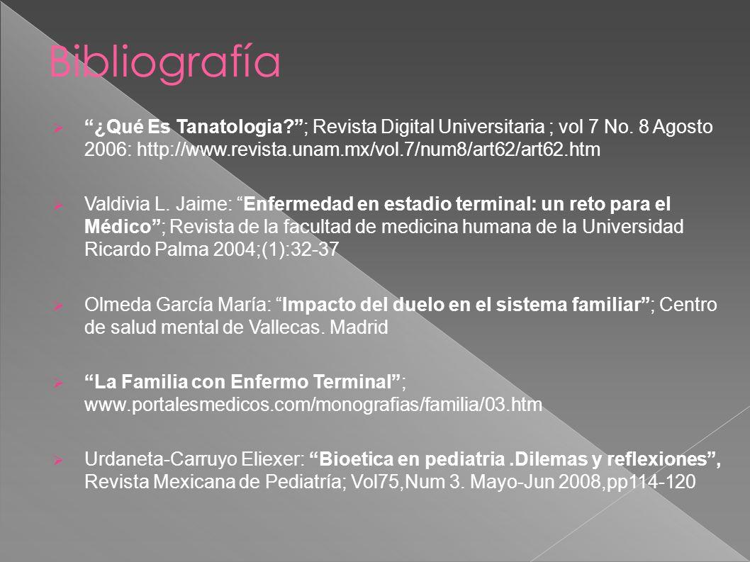 ¿Qué Es Tanatologia?; Revista Digital Universitaria ; vol 7 No. 8 Agosto 2006: http://www.revista.unam.mx/vol.7/num8/art62/art62.htm Valdivia L. Jaime