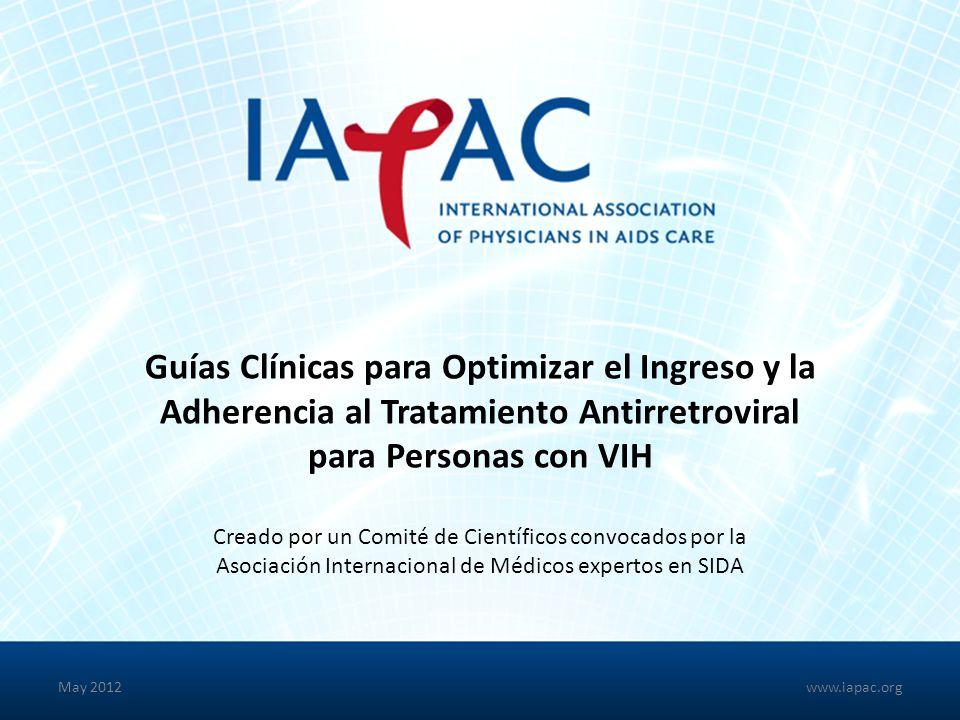 Guías Clínicas para Optimizar el Ingreso y la Adherencia al Tratamiento Antirretroviral para Personas con VIH Creado por un Comité de Científicos convocados por la Asociación Internacional de Médicos expertos en SIDA May 2012www.iapac.org