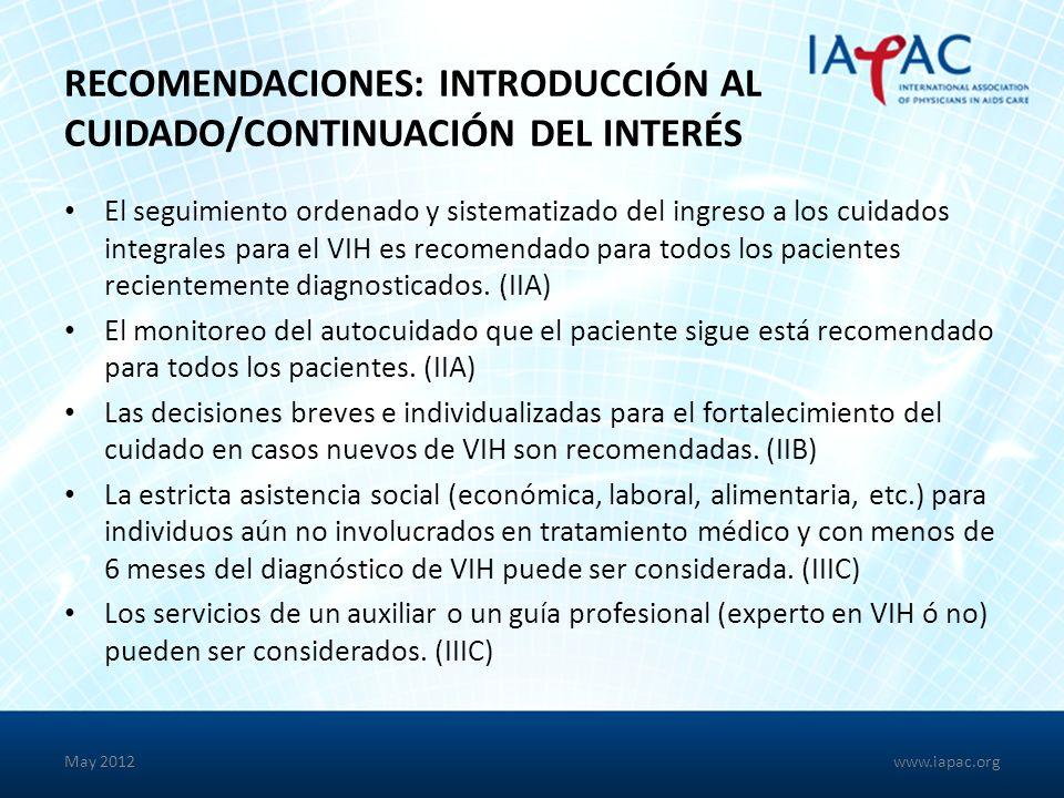 RECOMENDACIONES: INTRODUCCIÓN AL CUIDADO/CONTINUACIÓN DEL INTERÉS El seguimiento ordenado y sistematizado del ingreso a los cuidados integrales para el VIH es recomendado para todos los pacientes recientemente diagnosticados.