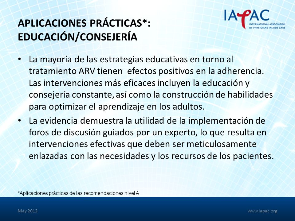 APLICACIONES PRÁCTICAS*: EDUCACIÓN/CONSEJERÍA La mayoría de las estrategias educativas en torno al tratamiento ARV tienen efectos positivos en la adherencia.