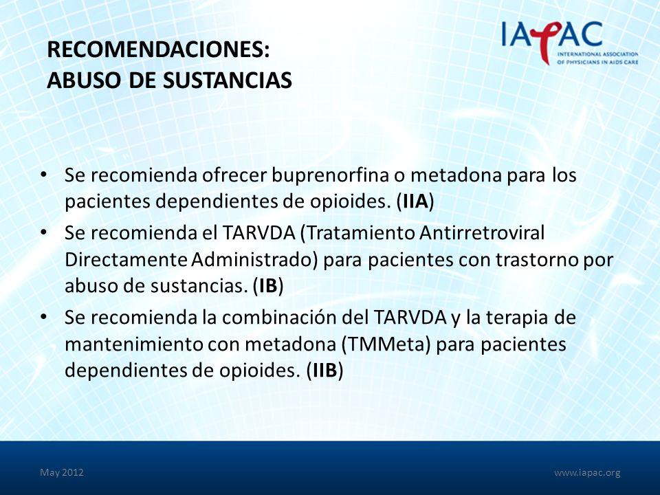 May 2012 RECOMENDACIONES: ABUSO DE SUSTANCIAS Se recomienda ofrecer buprenorfina o metadona para los pacientes dependientes de opioides.