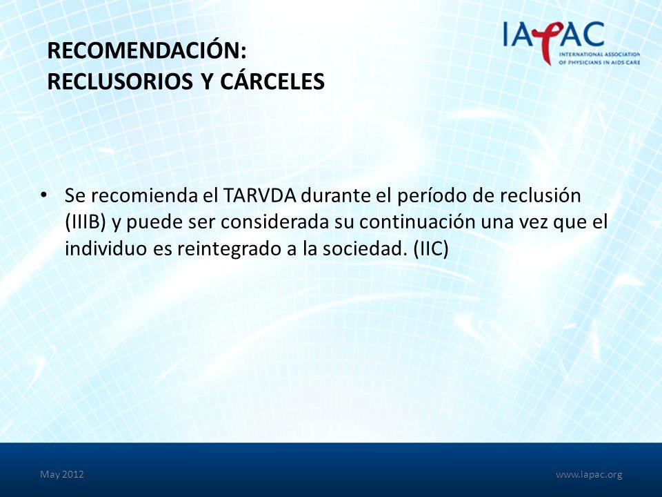 May 2012 RECOMENDACIÓN: RECLUSORIOS Y CÁRCELES Se recomienda el TARVDA durante el período de reclusión (IIIB) y puede ser considerada su continuación una vez que el individuo es reintegrado a la sociedad.