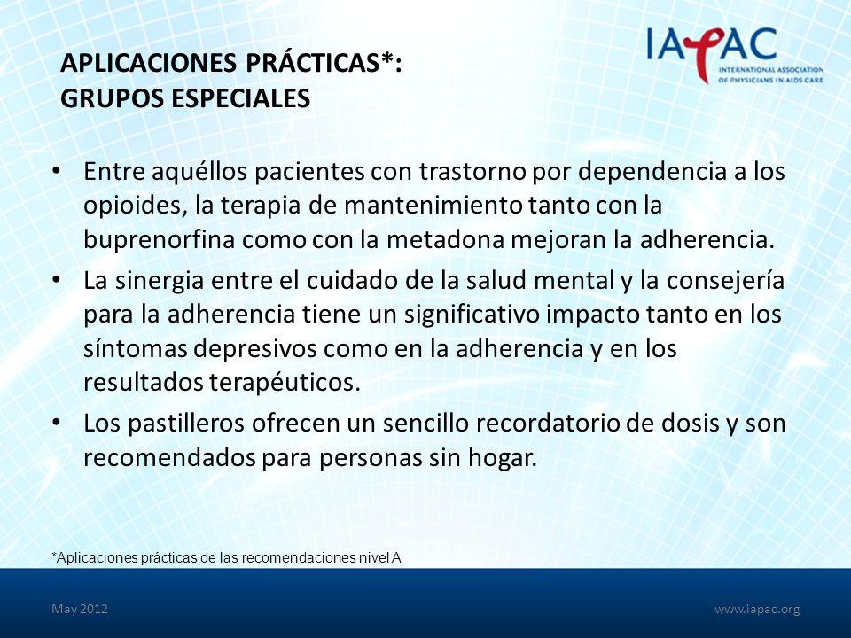 May 2012 APLICACIONES PRÁCTICAS*: GRUPOS ESPECIALES Entre aquéllos pacientes con trastorno por dependencia a los opioides, la terapia de mantenimiento tanto con la buprenorfina como con la metadona mejoran la adherencia.