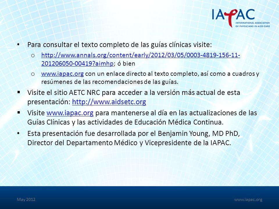 Para consultar el texto completo de las guías clínicas visite: o http://www.annals.org/content/early/2012/03/05/0003-4819-156-11- 201206050-00419?aimhp; ó bien http://www.annals.org/content/early/2012/03/05/0003-4819-156-11- 201206050-00419?aimhp o www.iapac.org con un enlace directo al texto completo, así como a cuadros y resúmenes de las recomendaciones de las guías.