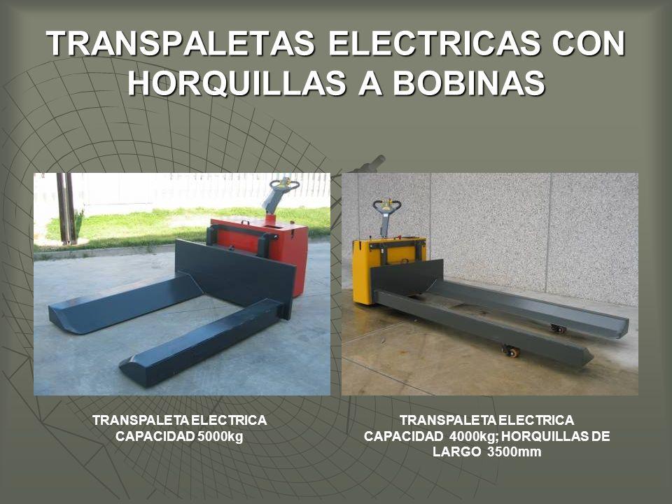 TRANSPALETAS ELECTRICAS CON HORQUILLAS A BOBINAS TRANSPALETA ELECTRICA CAPACIDAD 5000kg TRANSPALETA ELECTRICA CAPACIDAD 4000kg; HORQUILLAS DE LARGO 3500mm