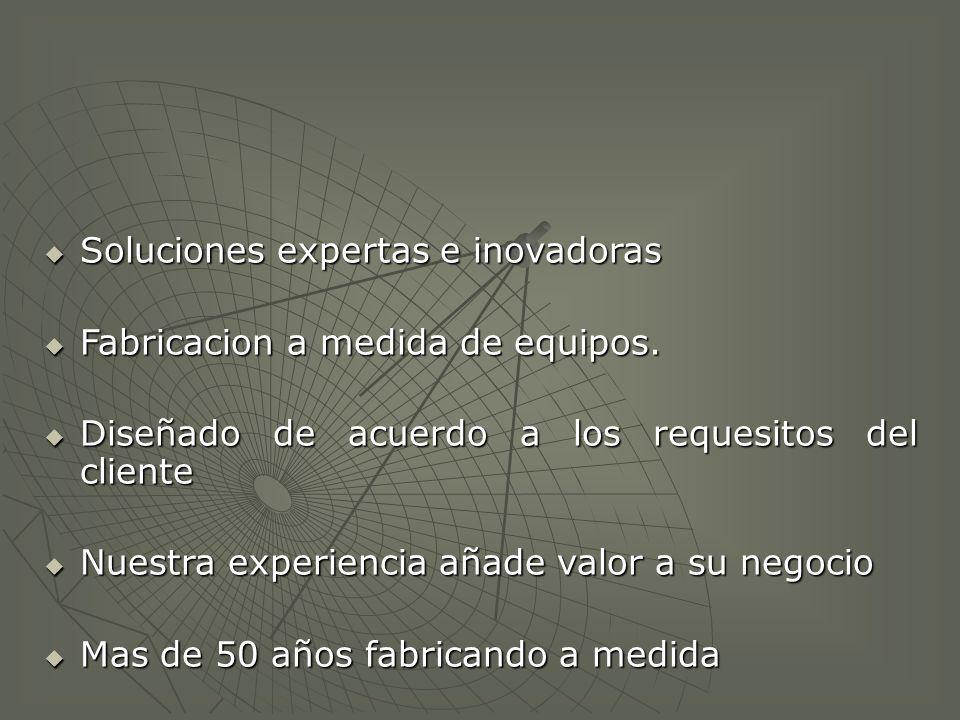 Soluciones expertas e inovadoras Fabricacion a medida de equipos.