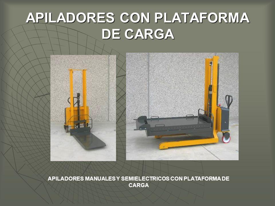 APILADORES CON PLATAFORMA DE CARGA APILADORES MANUALES Y SEMIELECTRICOS CON PLATAFORMA DE CARGA