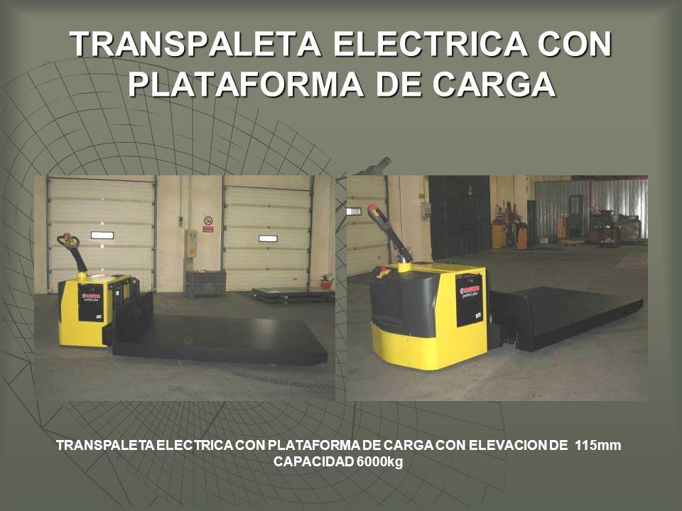TRANSPALETA ELECTRICA CON PLATAFORMA DE CARGA TRANSPALETA ELECTRICA CON PLATAFORMA DE CARGA CON ELEVACION DE 115mm CAPACIDAD 6000kg