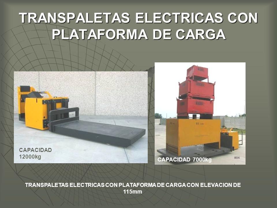 TRANSPALETAS ELECTRICAS CON PLATAFORMA DE CARGA TRANSPALETAS ELECTRICAS CON PLATAFORMA DE CARGA CON ELEVACION DE 115mm CAPACIDAD 12000kg CAPACIDAD 7000kg