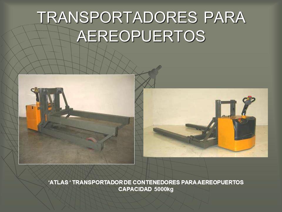 TRANSPORTADORES PARA AEREOPUERTOS ATLAS TRANSPORTADOR DE CONTENEDORES PARA AEREOPUERTOS CAPACIDAD 5000kg