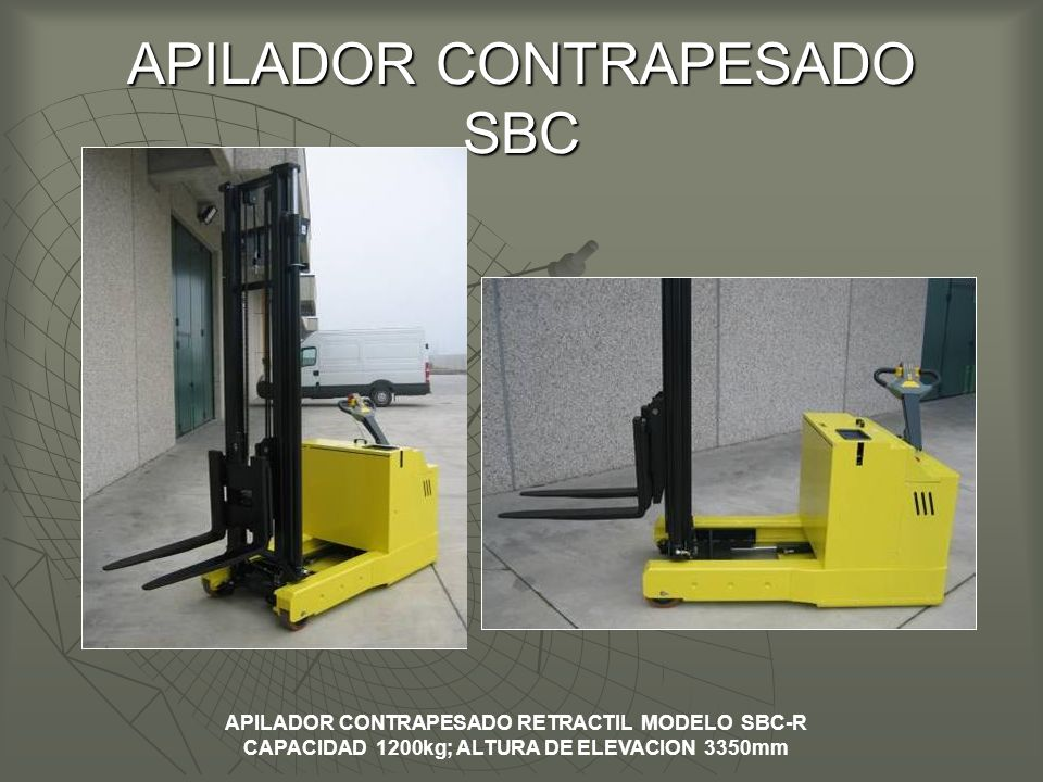 APILADOR CONTRAPESADO SBC APILADOR CONTRAPESADO RETRACTIL MODELO SBC-R CAPACIDAD 1200kg; ALTURA DE ELEVACION 3350mm