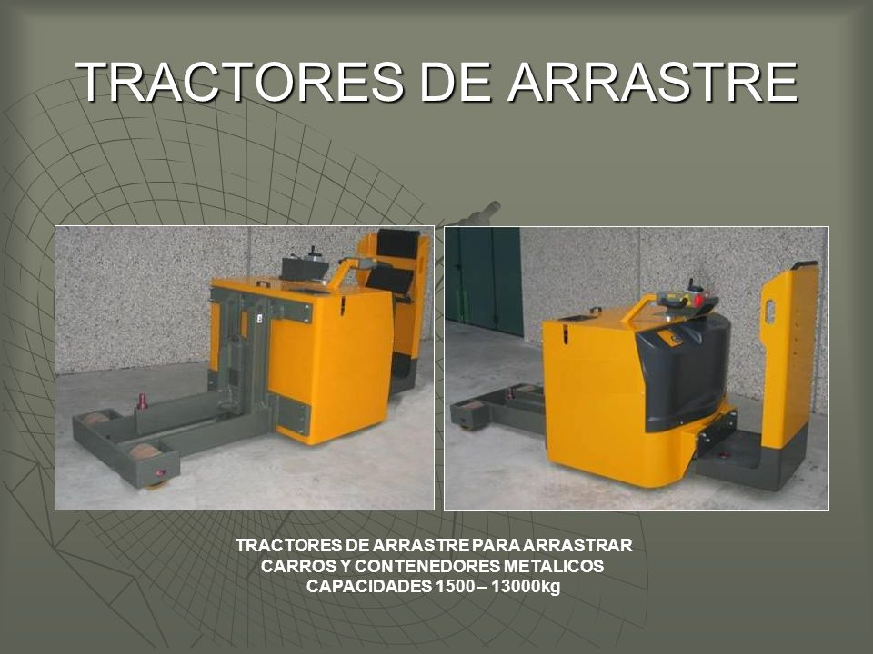 TRACTORES DE ARRASTRE TRACTORES DE ARRASTRE PARA ARRASTRAR CARROS Y CONTENEDORES METALICOS CAPACIDADES 1500 – 13000kg