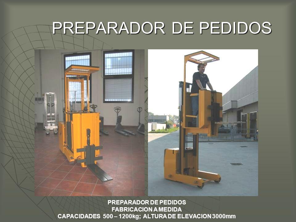 PREPARADOR DE PEDIDOS PREPARADOR DE PEDIDOS PREPARADOR DE PEDIDOS FABRICACION A MEDIDA CAPACIDADES 500 – 1200kg; ALTURA DE ELEVACION 3000mm