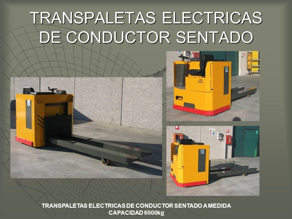 TRANSPALETAS ELECTRICAS DE CONDUCTOR SENTADO TRANSPALETAS ELECTRICAS DE CONDUCTOR SENTADO A MEDIDA CAPACIDAD 6000kg