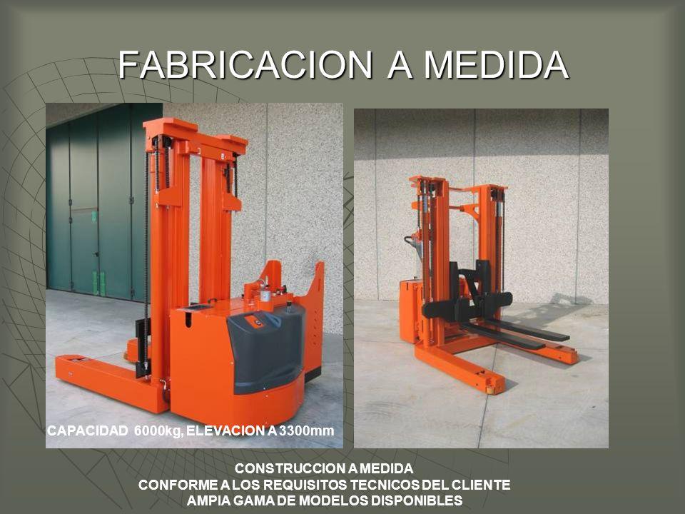 FABRICACION A MEDIDA CONSTRUCCION A MEDIDA CONFORME A LOS REQUISITOS TECNICOS DEL CLIENTE AMPIA GAMA DE MODELOS DISPONIBLES CAPACIDAD 6000kg, ELEVACION A 3300mm