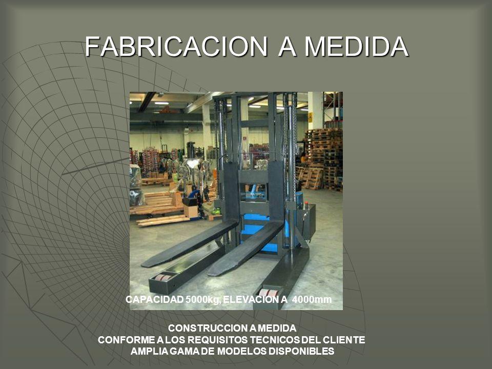 FABRICACION A MEDIDA CONSTRUCCION A MEDIDA CONFORME A LOS REQUISITOS TECNICOS DEL CLIENTE AMPLIA GAMA DE MODELOS DISPONIBLES CAPACIDAD 5000kg, ELEVACION A 4000mm
