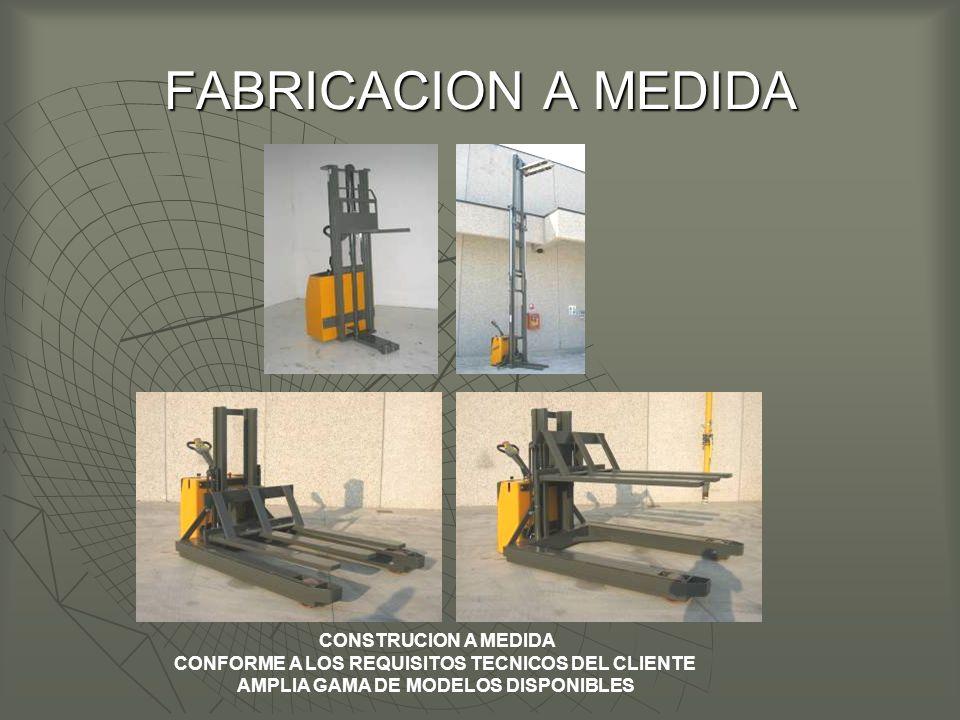 FABRICACION A MEDIDA CONSTRUCION A MEDIDA CONFORME A LOS REQUISITOS TECNICOS DEL CLIENTE AMPLIA GAMA DE MODELOS DISPONIBLES
