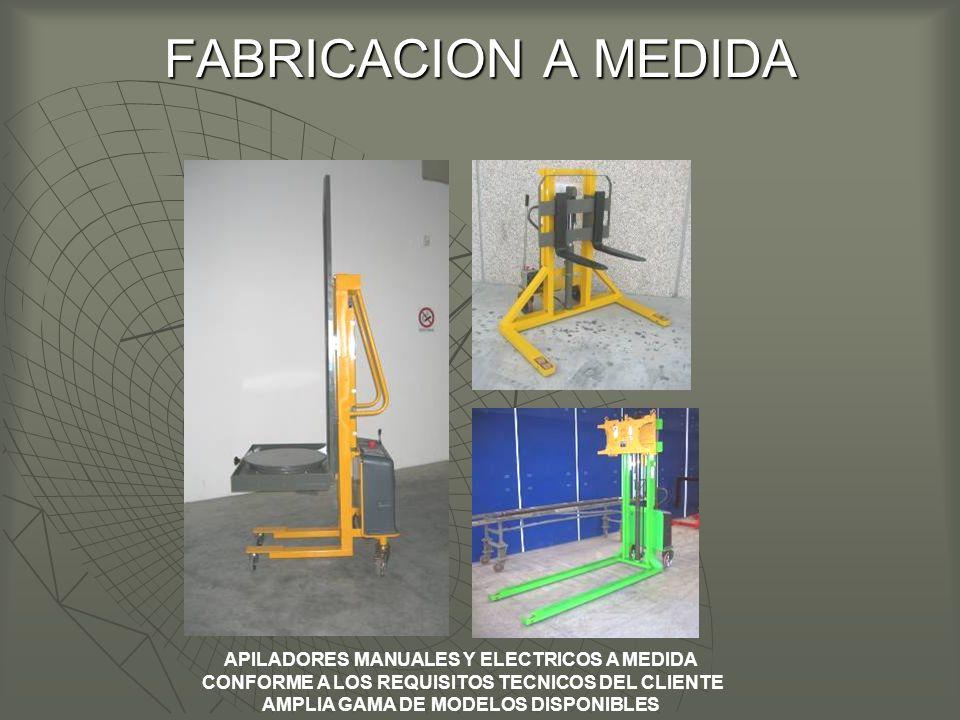 FABRICACION A MEDIDA APILADORES MANUALES Y ELECTRICOS A MEDIDA CONFORME A LOS REQUISITOS TECNICOS DEL CLIENTE AMPLIA GAMA DE MODELOS DISPONIBLES