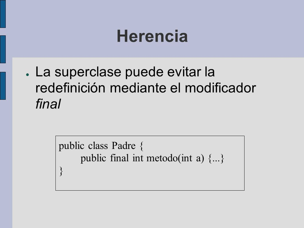 Herencia public class Padre { public int metodo(int a) {...} } public class Hija extends Padre{ public int metodo(int a) {...} }
