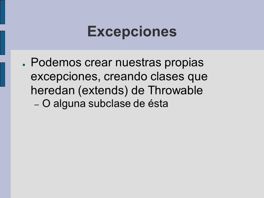 Excepciones RuntimeException Excepciones que derivan de RuntimeException – ArrayIndexOutOfBoundsExcepion – NullPointerException No es obligatorio capturarlas – Pero es recomendable – No hay error de compilación