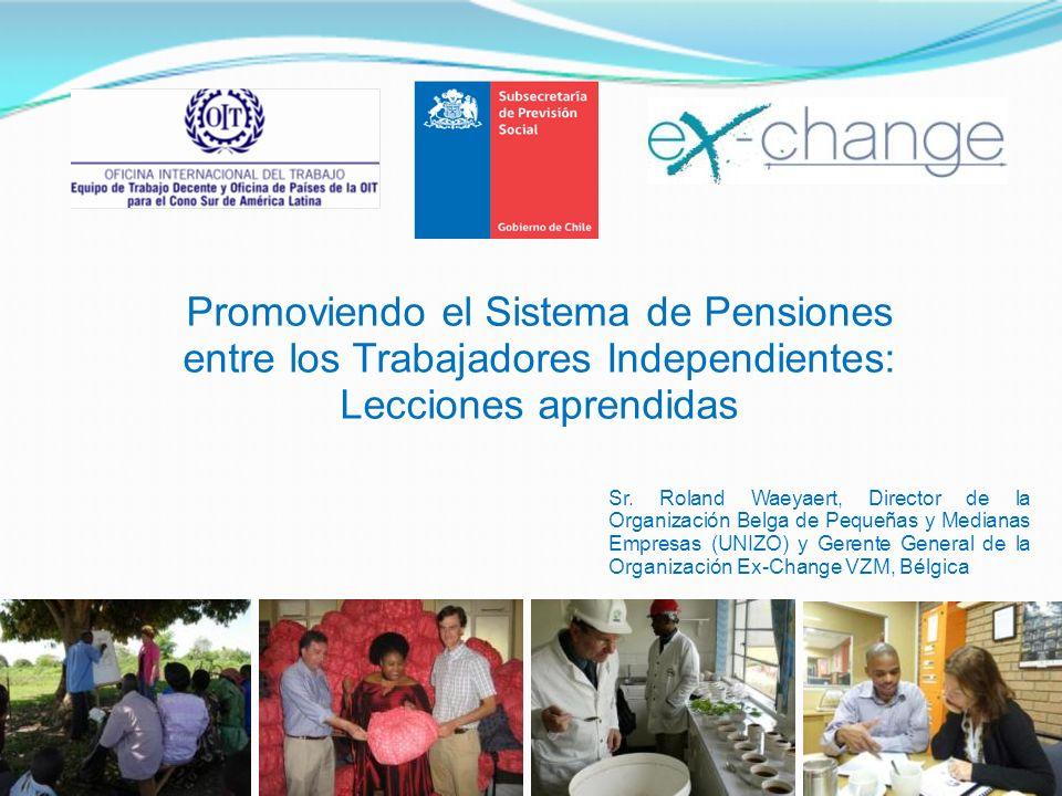 Promoviendo el Sistema de Pensiones entre los Trabajadores Independientes: Lecciones aprendidas Sr. Roland Waeyaert, Director de la Organización Belga