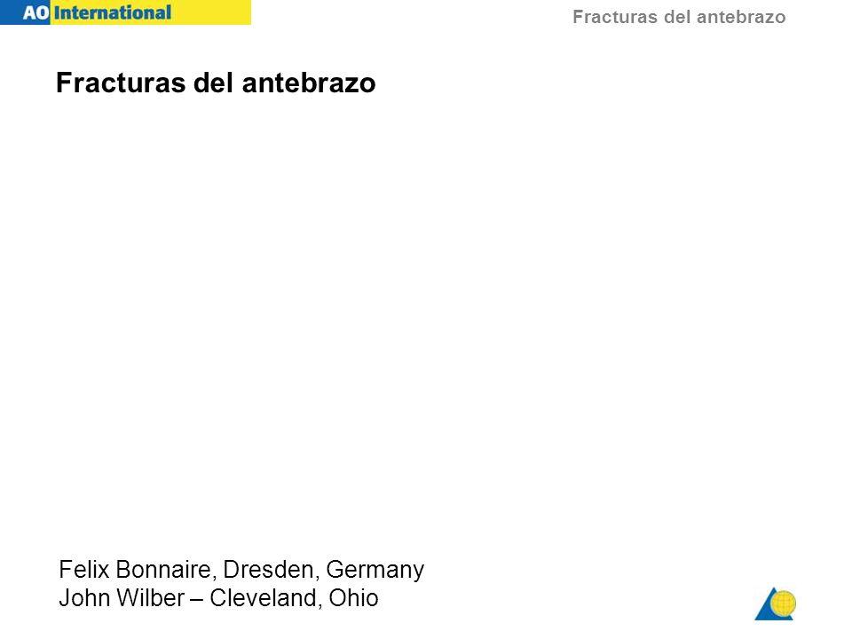 Fracturas del antebrazo Felix Bonnaire, Dresden, Germany John Wilber – Cleveland, Ohio