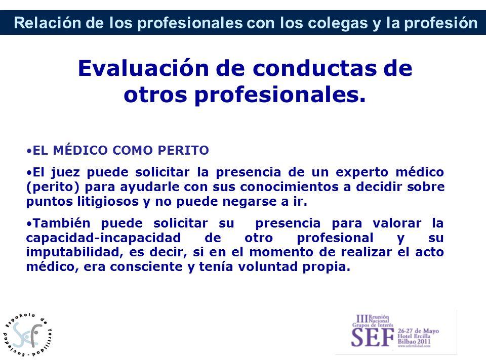 Relación de los profesionales con los colegas y la profesión EL MÉDICO COMO PERITO El juez puede solicitar la presencia de un experto médico (perito)