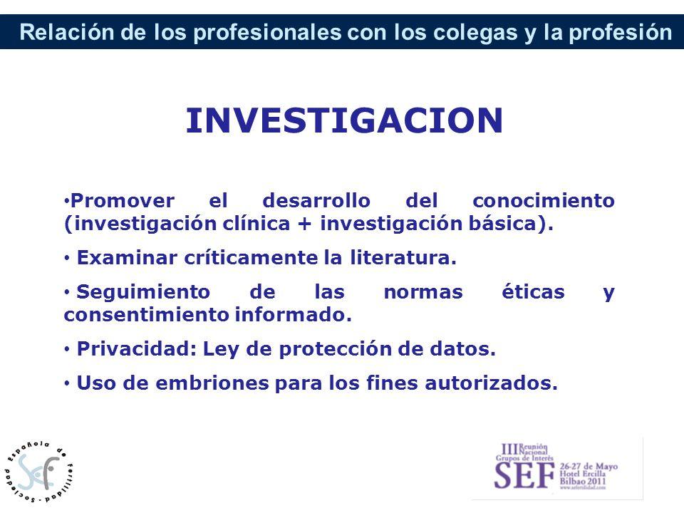 Relación de los profesionales con los colegas y la profesión Promover el desarrollo del conocimiento (investigación clínica + investigación básica). E
