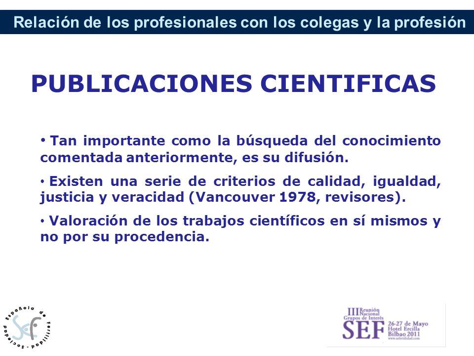 Relación de los profesionales con los colegas y la profesión Tan importante como la búsqueda del conocimiento comentada anteriormente, es su difusión.