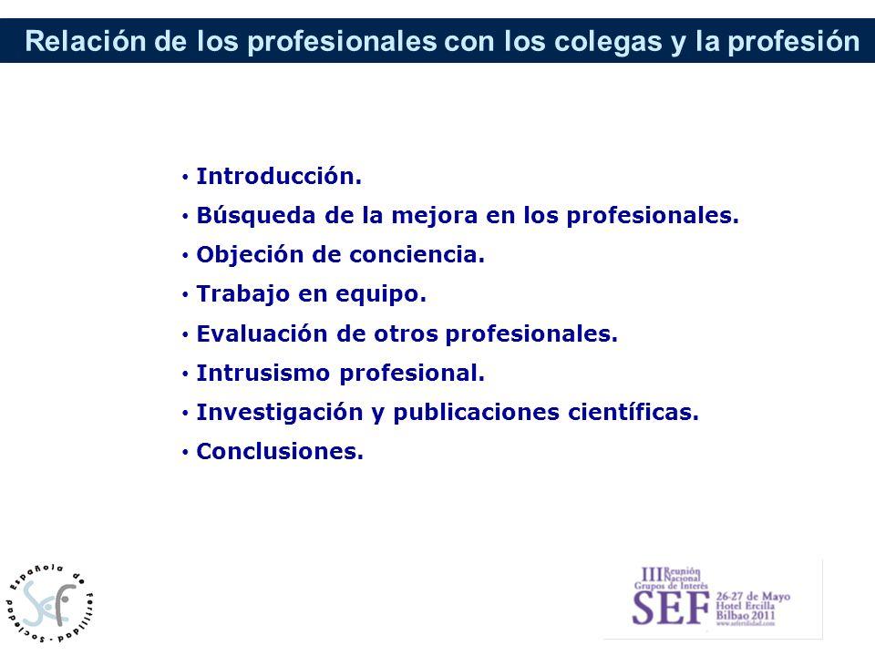 Relación de los profesionales con los colegas y la profesión Introducción. Búsqueda de la mejora en los profesionales. Objeción de conciencia. Trabajo
