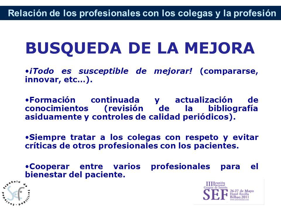 Relación de los profesionales con los colegas y la profesión BUSQUEDA DE LA MEJORA ¡Todo es susceptible de mejorar! (compararse, innovar, etc…). Forma