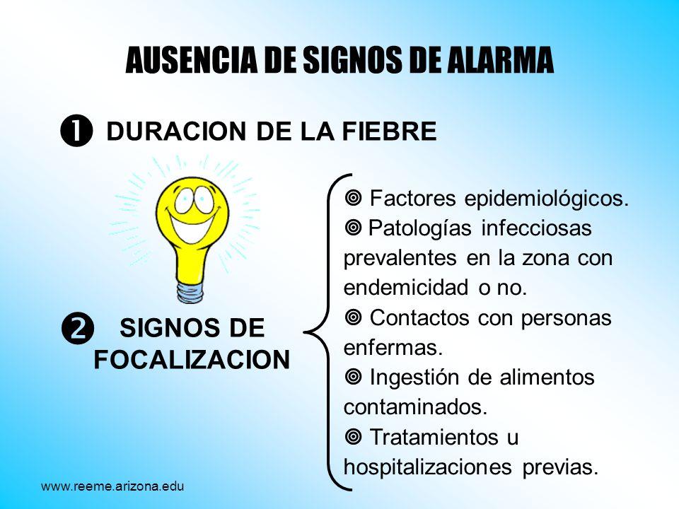 AUSENCIA DE SIGNOS DE ALARMA DURACION DE LA FIEBRE SIGNOS DE FOCALIZACION Factores epidemiológicos. Patologías infecciosas prevalentes en la zona con