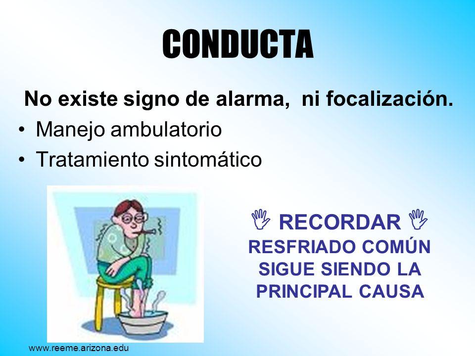 CONDUCTA No existe signo de alarma, ni focalización. Manejo ambulatorio Tratamiento sintomático RECORDAR RESFRIADO COMÚN SIGUE SIENDO LA PRINCIPAL CAU