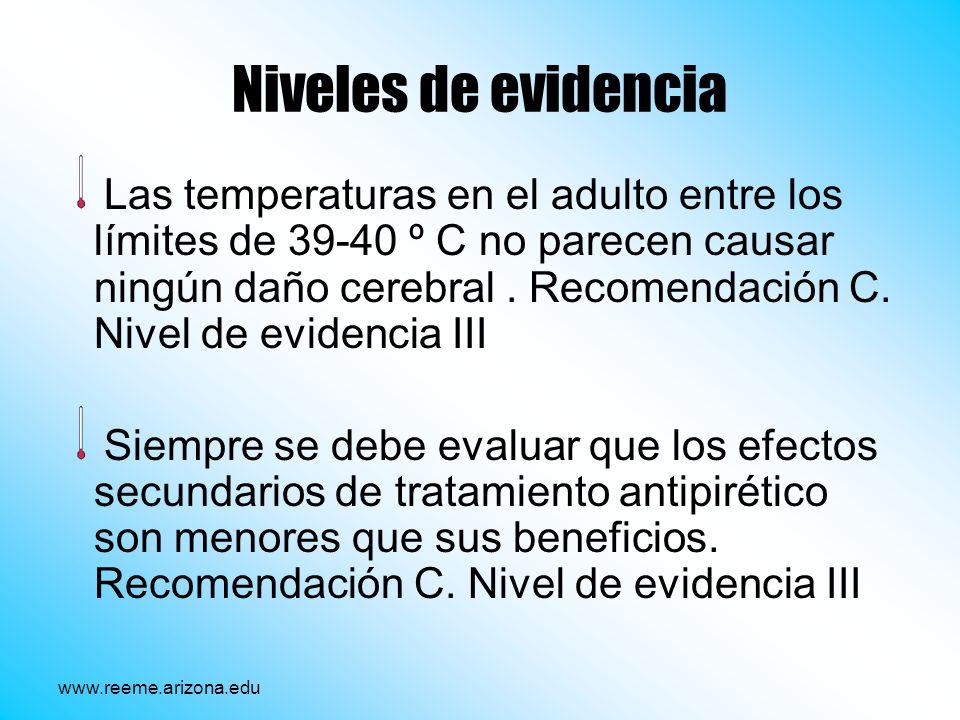 Niveles de evidencia Las temperaturas en el adulto entre los límites de 39-40 º C no parecen causar ningún daño cerebral. Recomendación C. Nivel de ev