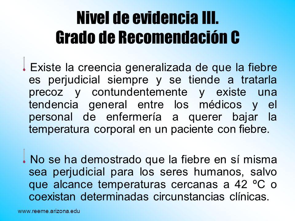 Nivel de evidencia III. Grado de Recomendación C Existe la creencia generalizada de que la fiebre es perjudicial siempre y se tiende a tratarla precoz
