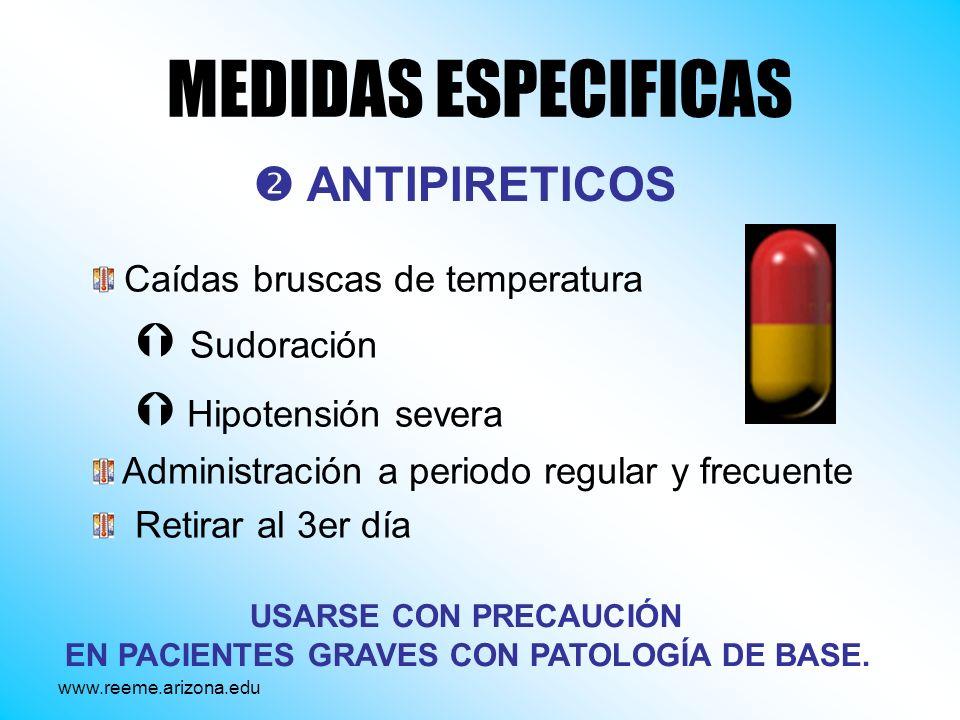 MEDIDAS ESPECIFICAS USARSE CON PRECAUCIÓN EN PACIENTES GRAVES CON PATOLOGÍA DE BASE. ANTIPIRETICOS Caídas bruscas de temperatura Sudoración Hipotensió