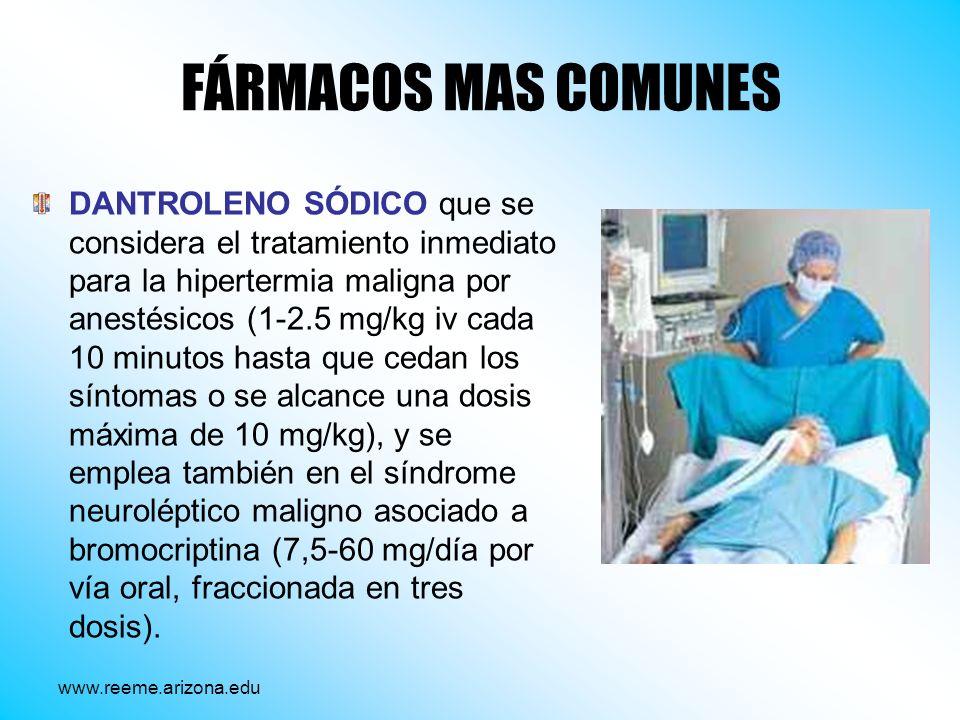 FÁRMACOS MAS COMUNES DANTROLENO SÓDICO que se considera el tratamiento inmediato para la hipertermia maligna por anestésicos (1-2.5 mg/kg iv cada 10 m