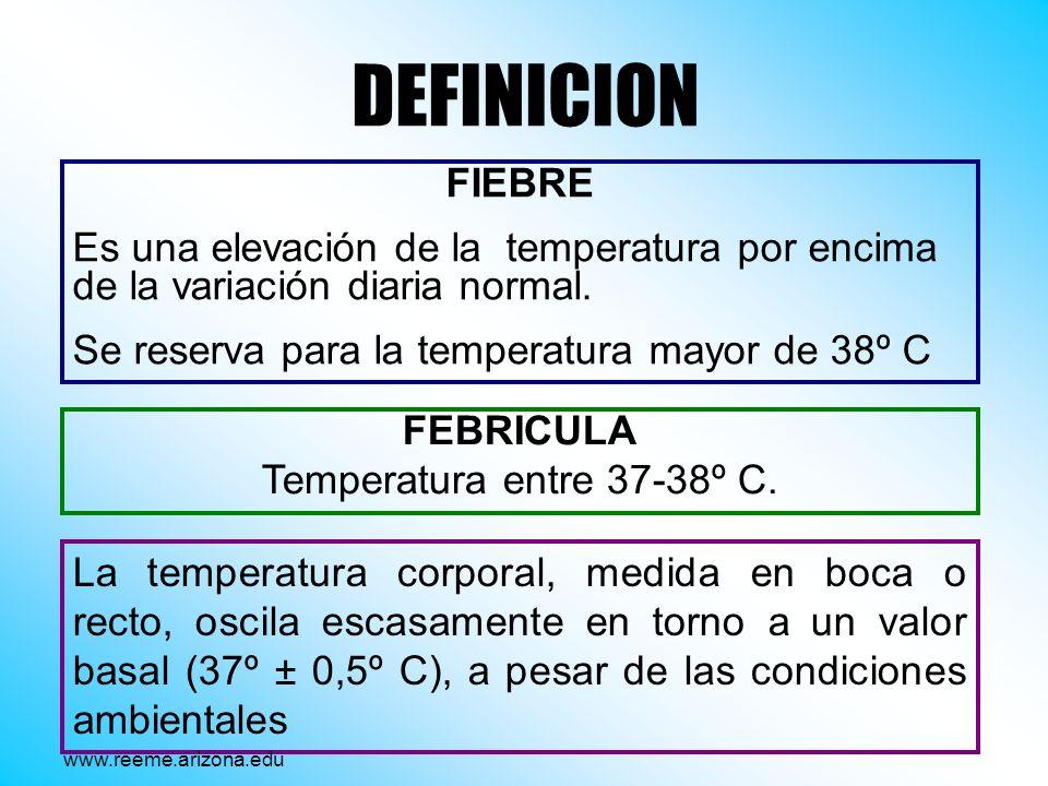 DEFINICION FIEBRE Es una elevación de la temperatura por encima de la variación diaria normal. Se reserva para la temperatura mayor de 38º C FEBRICULA