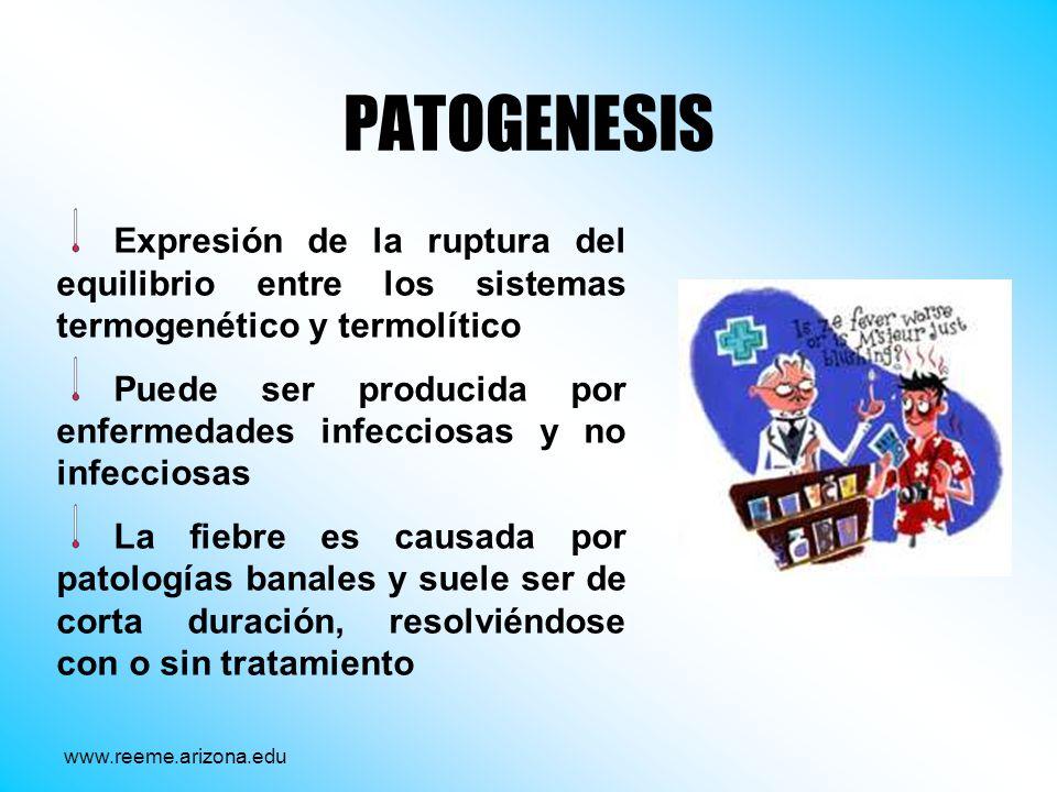 PATOGENESIS Expresión de la ruptura del equilibrio entre los sistemas termogenético y termolítico Puede ser producida por enfermedades infecciosas y n