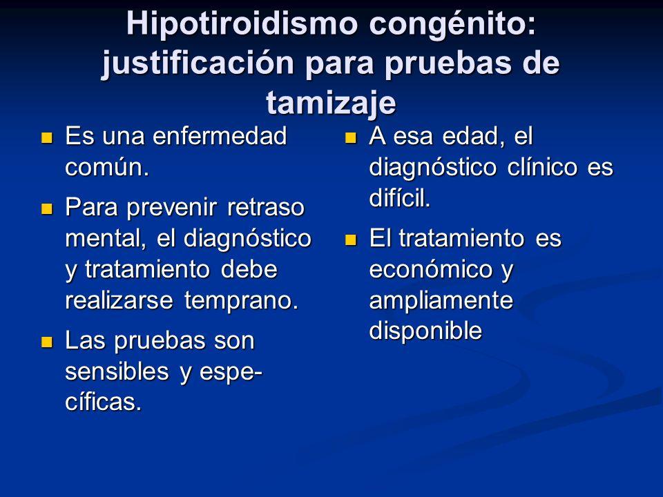 Hipotiroidismo congénito: justificación para pruebas de tamizaje Es una enfermedad común. Es una enfermedad común. Para prevenir retraso mental, el di