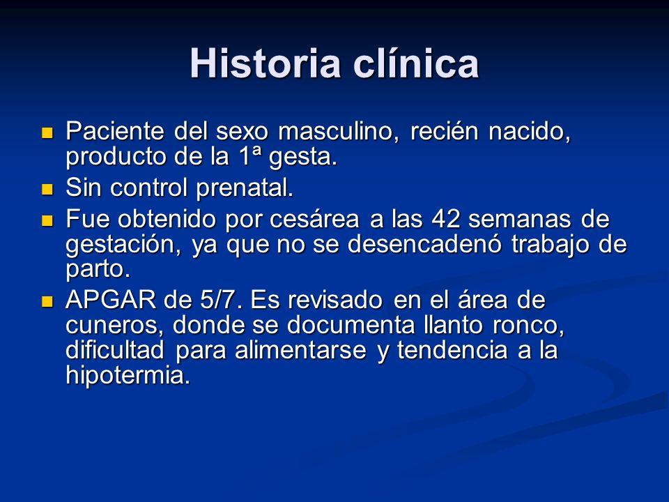 Historia clínica Paciente del sexo masculino, recién nacido, producto de la 1ª gesta. Paciente del sexo masculino, recién nacido, producto de la 1ª ge