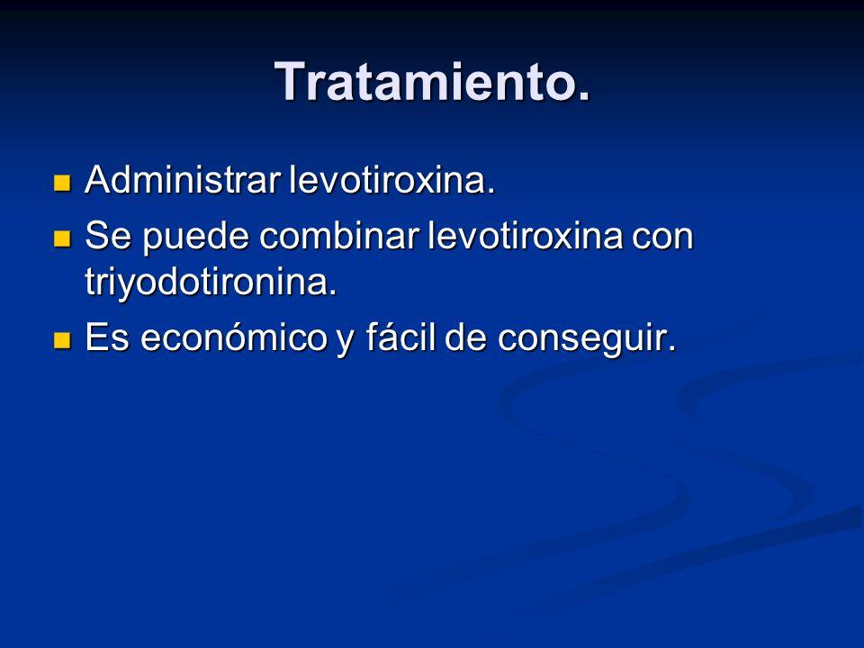 Tratamiento. Administrar levotiroxina. Administrar levotiroxina. Se puede combinar levotiroxina con triyodotironina. Se puede combinar levotiroxina co