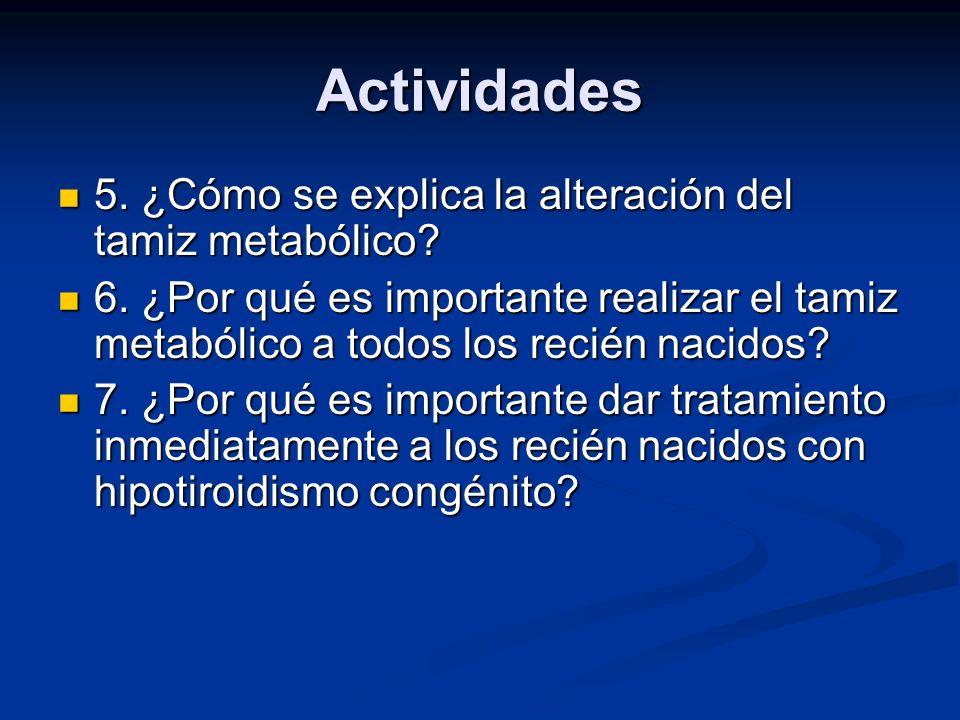 Actividades 5. ¿Cómo se explica la alteración del tamiz metabólico? 5. ¿Cómo se explica la alteración del tamiz metabólico? 6. ¿Por qué es importante