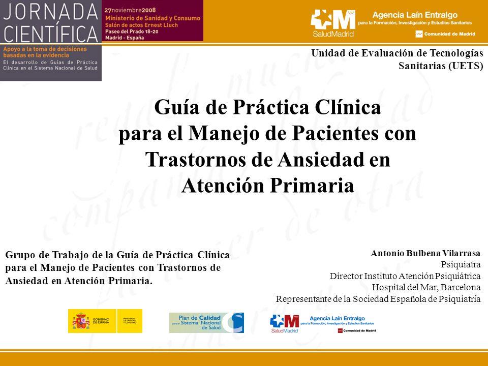 Guía de Práctica Clínica para el Manejo de Pacientes con Trastornos de Ansiedad en Atención Primaria Antonio Bulbena Vilarrasa Psiquiatra Director Ins