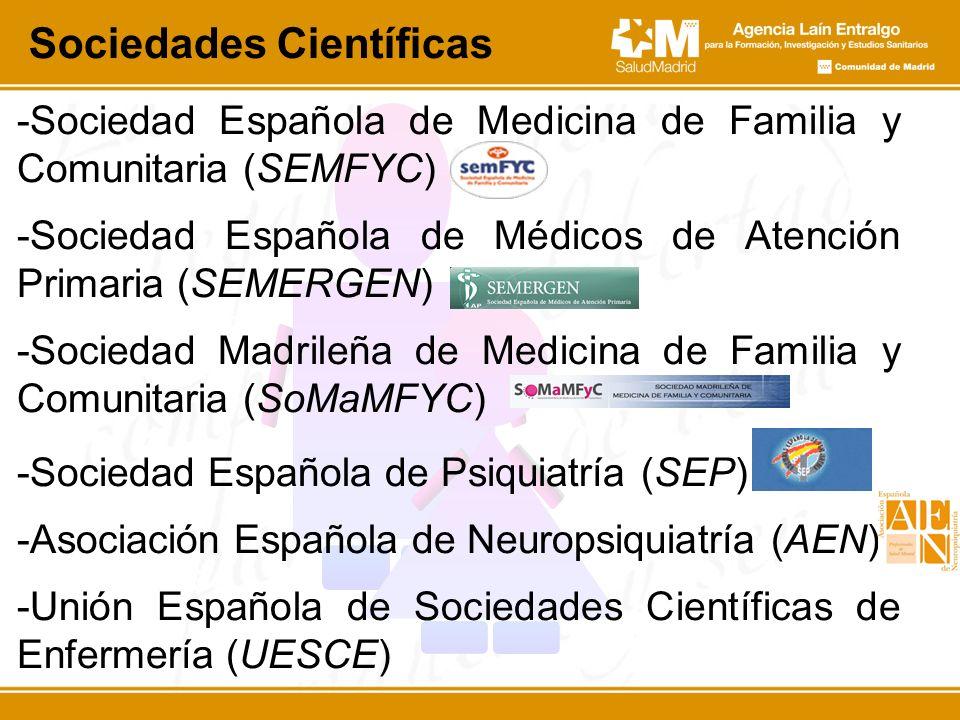 -Sociedad Española de Medicina de Familia y Comunitaria (SEMFYC) -Sociedad Española de Médicos de Atención Primaria (SEMERGEN) -Sociedad Madrileña de Medicina de Familia y Comunitaria (SoMaMFYC) -Sociedad Española de Psiquiatría (SEP) -Asociación Española de Neuropsiquiatría (AEN) -Unión Española de Sociedades Científicas de Enfermería (UESCE) Sociedades Científicas