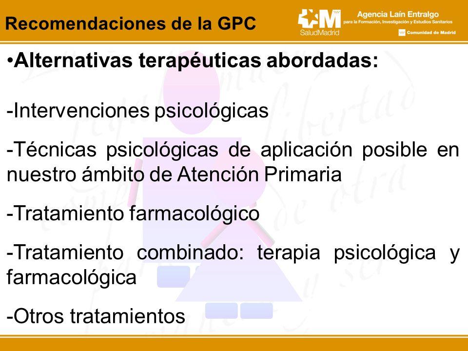 Recomendaciones de la GPC Alternativas terapéuticas abordadas: -Intervenciones psicológicas -Técnicas psicológicas de aplicación posible en nuestro ám