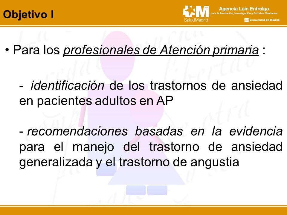 Para los profesionales de Atención primaria : - identificación de los trastornos de ansiedad en pacientes adultos en AP - recomendaciones basadas en l