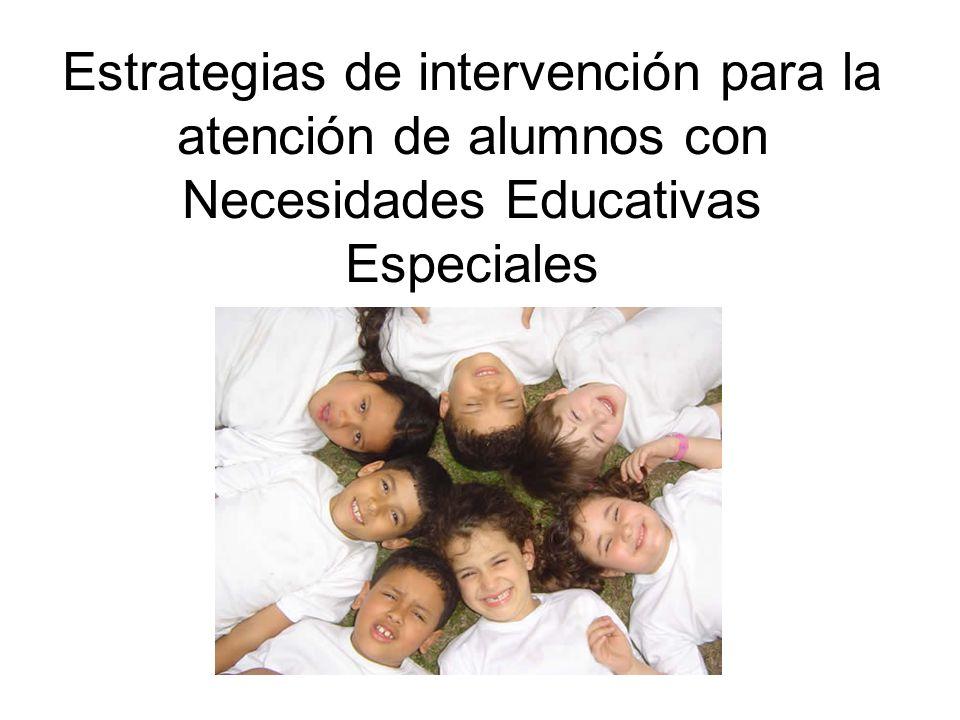 Estrategias de intervención para la atención de alumnos con Necesidades Educativas Especiales